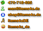 ICQ: 470 - 718 - 695 MSN: msn[ät]items4u.de E-Mail: shop[ät]items4u.de AIM: items4uDE Yahoo: items4u _ de